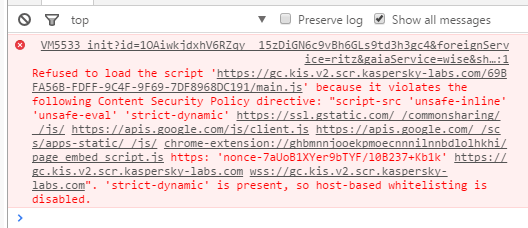 "load the script 'https://gc.kis.v2.scr.kaspersky-labs.com/69BFA56B-FDFF-9C4F-9F69-7DF8968DC191/main.js' because it violates the following Content Security Policy directive: ""script-src 'unsafe-inline' 'unsafe-eval' 'strict-dynamic'"
